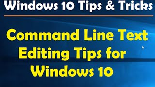 Command Line Text Editing Tips for Win 10 - Windows 10 Tips and Tricks
