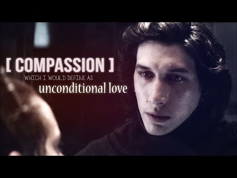 Kylo Ren & Rey | Compassion , which I would define as Unconditional Love