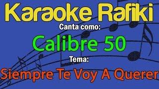 Calibre 50 - Siempre Te Voy A Querer Karaoke Demo