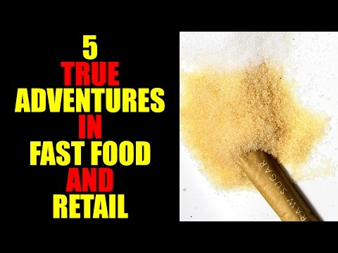 5 TRUE ADVENTURES IN FAST FOOD AND RETAIL