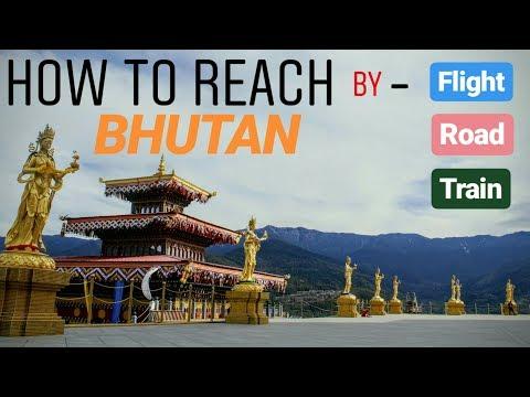 HOW TO REACH BHUTAN BY FLIGHT, ROAD & TRAIN |