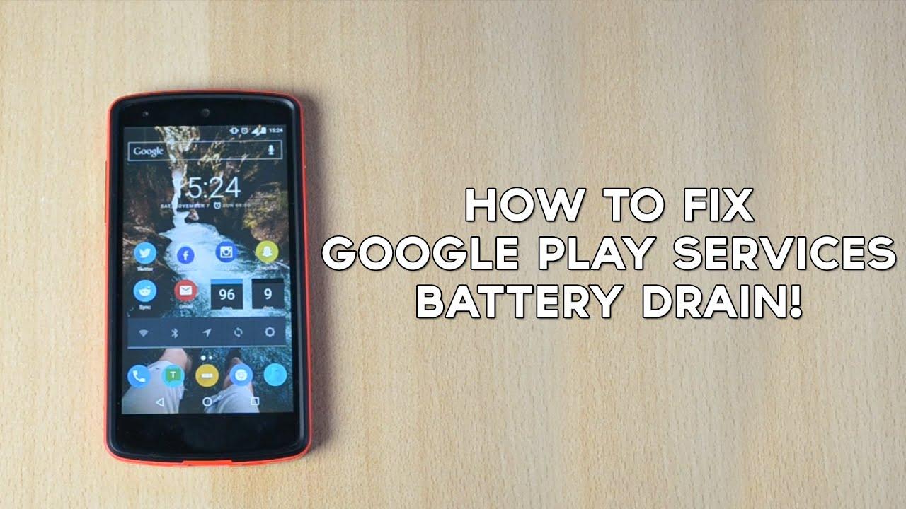 Google Play Services Battery Drain Lollipop/Marshmallow/Nougat Fixes