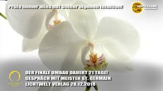 DER FINALE UMBAU DAUERT 21 TAGE! - GESPRÄCH MIT MEISTER ST. GERMAIN - LWV 28.12.2018
