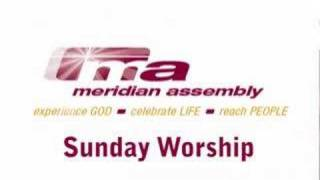 Meridian Assembly Worship Experience