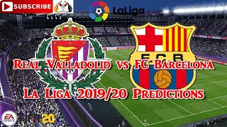 Saturday 11th july2020 real valladolid cf vs fc barcelona   2019-20 spanish la liga predictions fifa 20 subscribe & turn on notifications if you liked the ...
