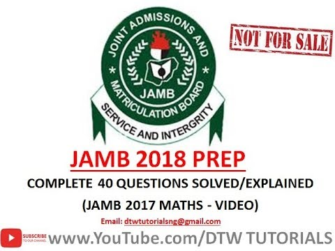 JAMB 2018 Mock/Prep | Complete 40 Questions Solved/Explained on JAMB 2017 Maths Past Question(Video)