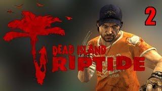 Прохождение Dead Island Riptide. Часть 2. Райский остров