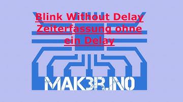 Blink without Delay deutsch | zeitgesteuerte Abläufe ohne Delay |