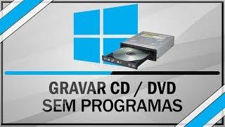 Baixar Como gravar CD / DVD - Sem Programas