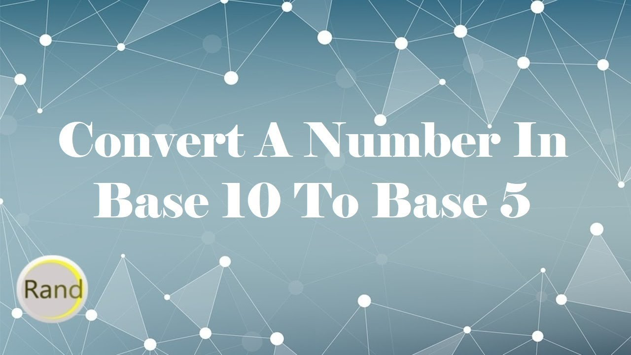 Convert A Number In Base 10 To 5