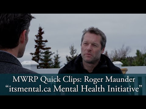 MWRP Quick Clips: Roger Maunder - itsmental.ca Mental Health Initiative