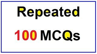 Repeated 100 Questions | FPSC PPSC AD NAB NTS IB PAST PAPERS