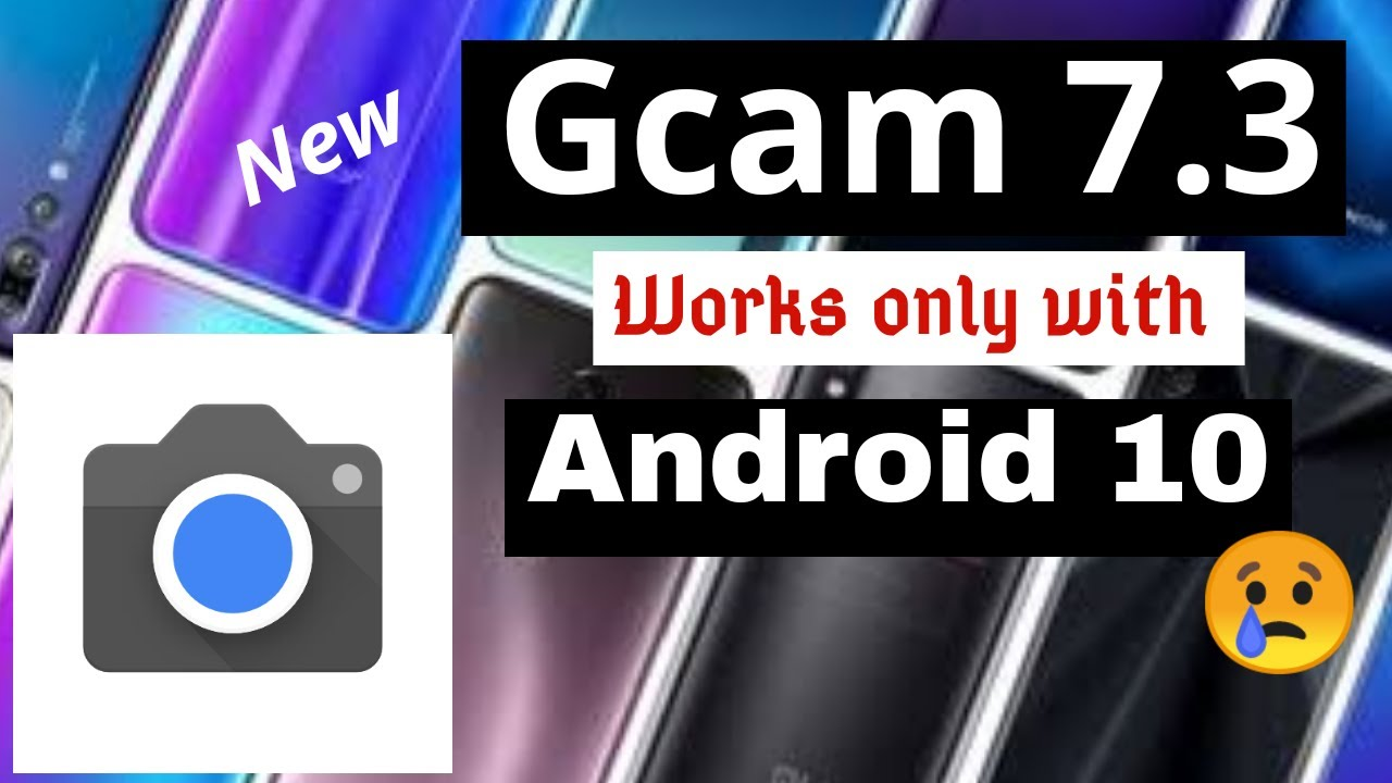 New Google Camera Port Gcam 7.3 only works on devices running Android 10