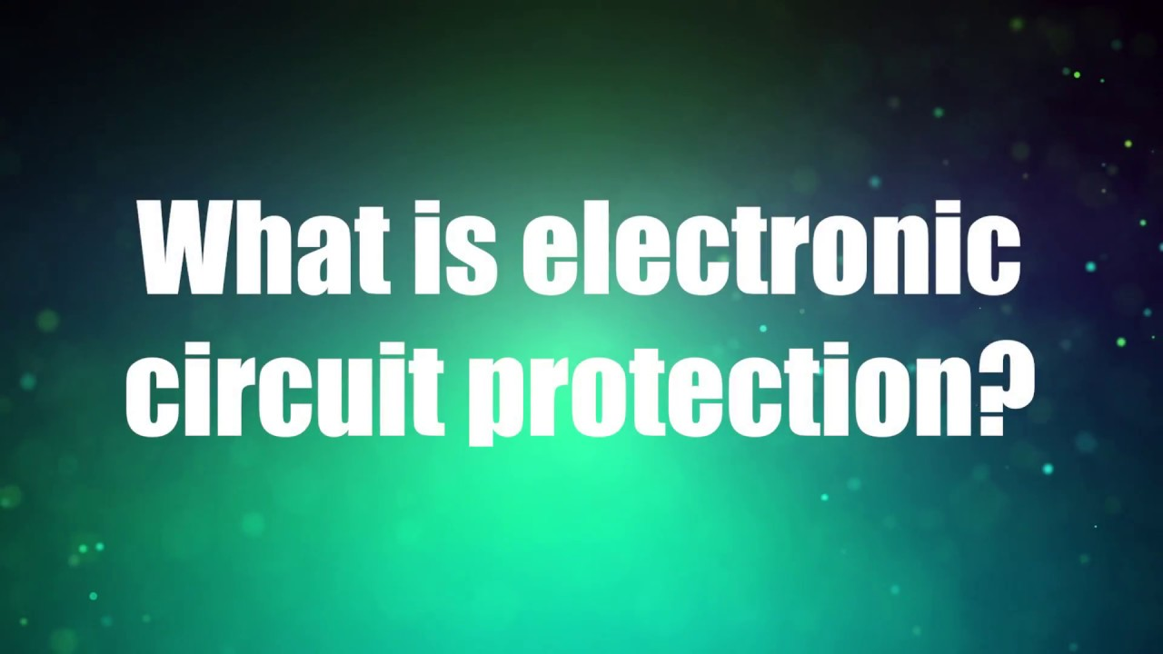 What Is Electronic Circuit Protection Youtube Are