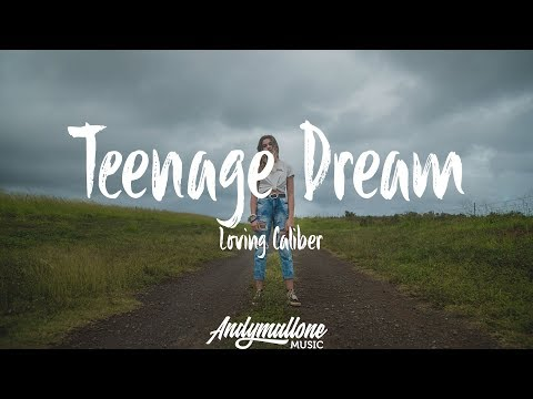 Loving Caliber - Teenage Dream (Lyrics / Lyric Video)
