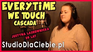 Everytime We Touch - Cascada (cover by Justyna Laskownicka) #1062