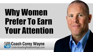 Why Women Prefer To Earn Your Attention