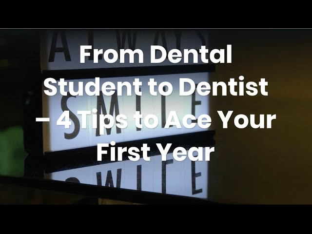 From Dental Student to Dentist - 4 tips to ace your first year!