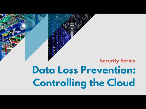 Data Loss Prevention: Controlling the Cloud