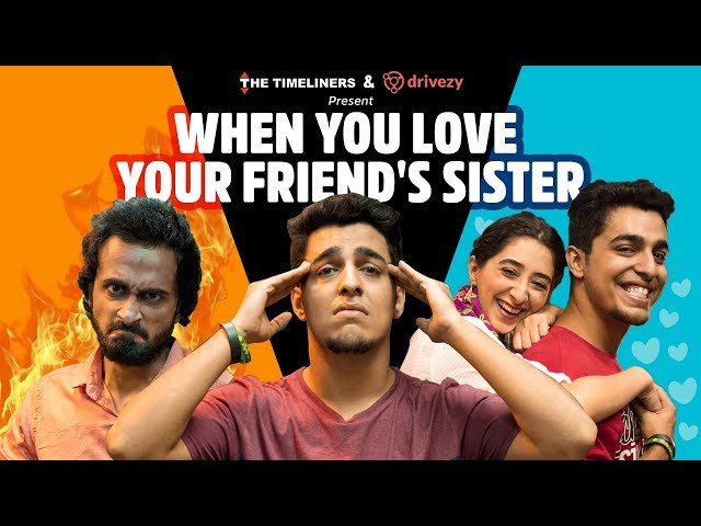 When You Love Your Friend's Sister | The Timeliners