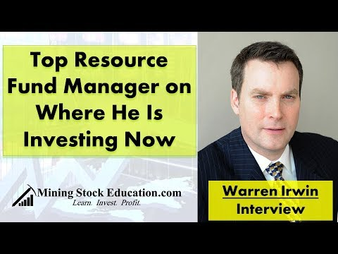 Top Resource Fund Manager Warren Irwin on Where He Is Investing Now