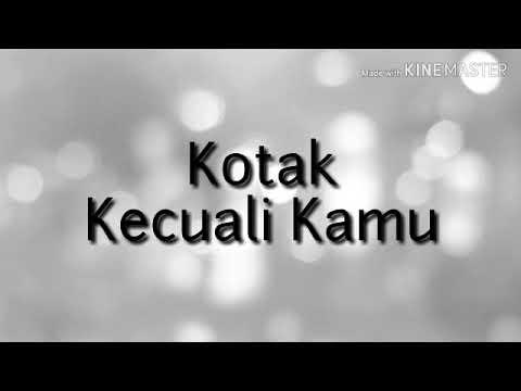 Lirik Lagu Kecuali Kamu-Kotak(lyrics)