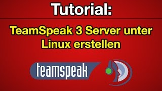 Tutorial: TeamSpeak 3 Server unter Linux erstellen [Deutsch] [Full-HD]