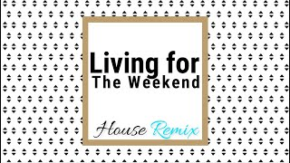 The Vision - Living For The Weekend - House Remix