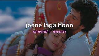 jeene laga hoon (slowed + reverb) | atif aslam & shreya ghoshal