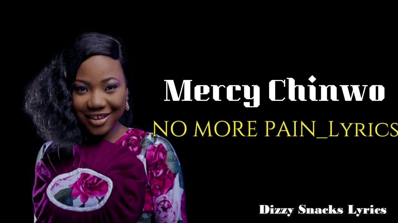 Download Mercy_Chinwo-No More Pain_{Official Lyric Video} 2018 LATEST WORSHIP