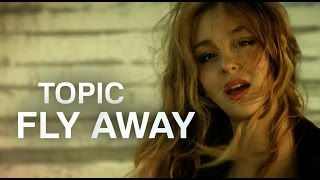 TOPIC - FLY AWAY ft. Lili Pistorius (OFFICIAL VIDEO) 4K