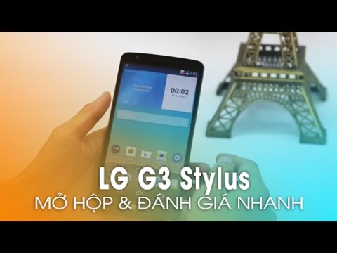 LG G3 Stylus: Mở hộp và đánh giá phiên bản giá rẻ của G3, hỗ trợ bút cảm ứng!
