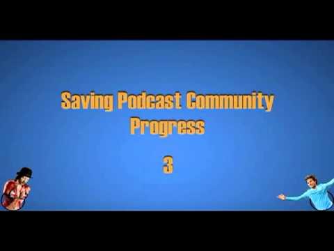 Saving Podcast? Community Progress [Episode 3] - Jan 20th 2013