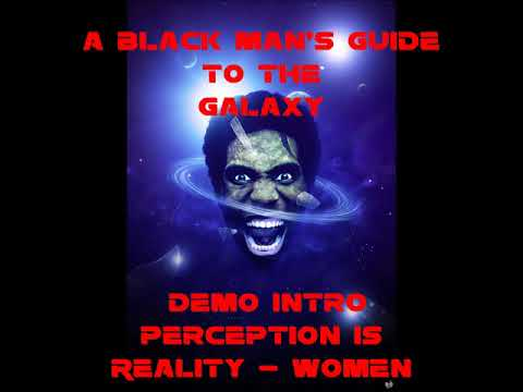 A Black Man's Guide To The Galaxy   Demo Intro - Perception Is Reality