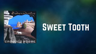 Crowded House - Sweet Tooth (Lyrics)