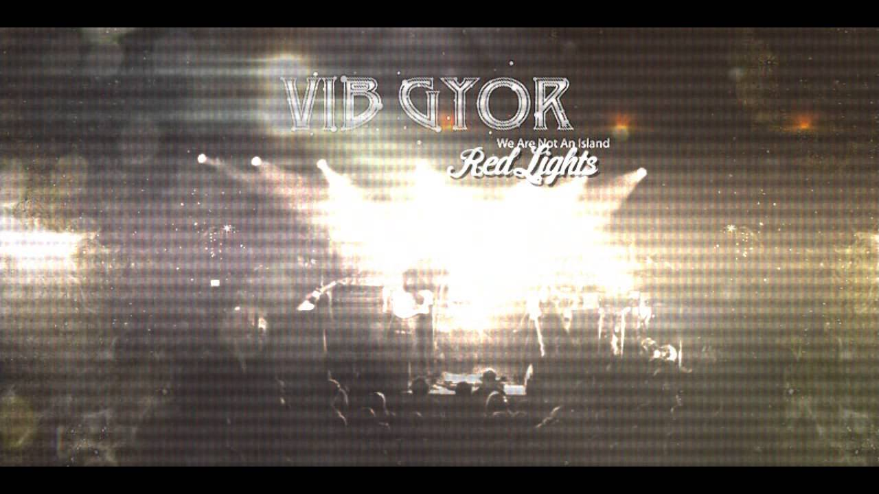 Vib Gyor - Red Lights HQ