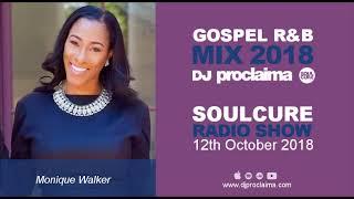 Gospel R&B Music 2018 - DJ Proclaima Soulcure Radio Show 12th October