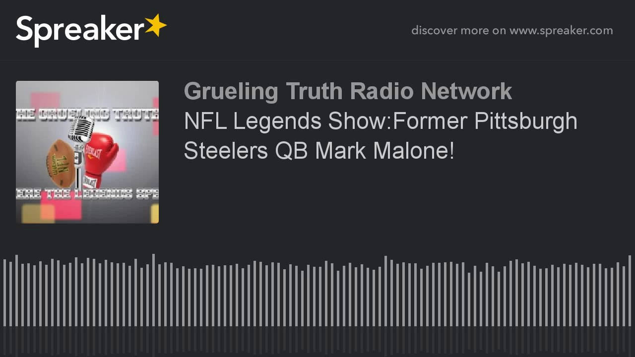 NFL Legends Show:Former Pittsburgh Steelers QB Mark Malone ...