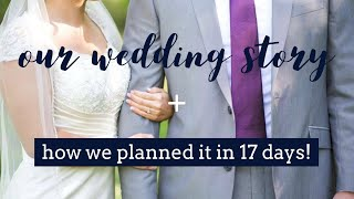OUR WEDDING STORY | HOW WE PLANNED A WEDDING IN 17 DAYS!