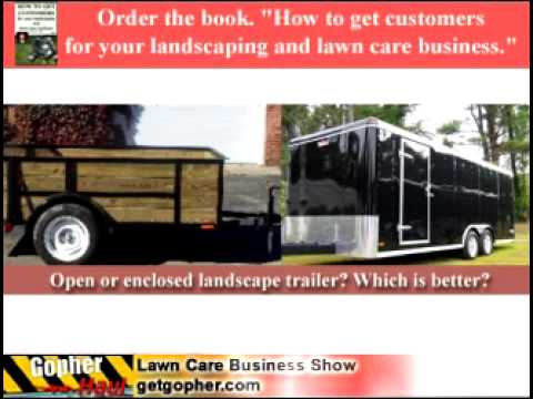 Open or enclosed landscape trailer? - GopherHaul Lawn Care Business Marketing Forum Show