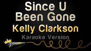 Kelly Clarkson - Since U Been Gone (Karaoke Version)