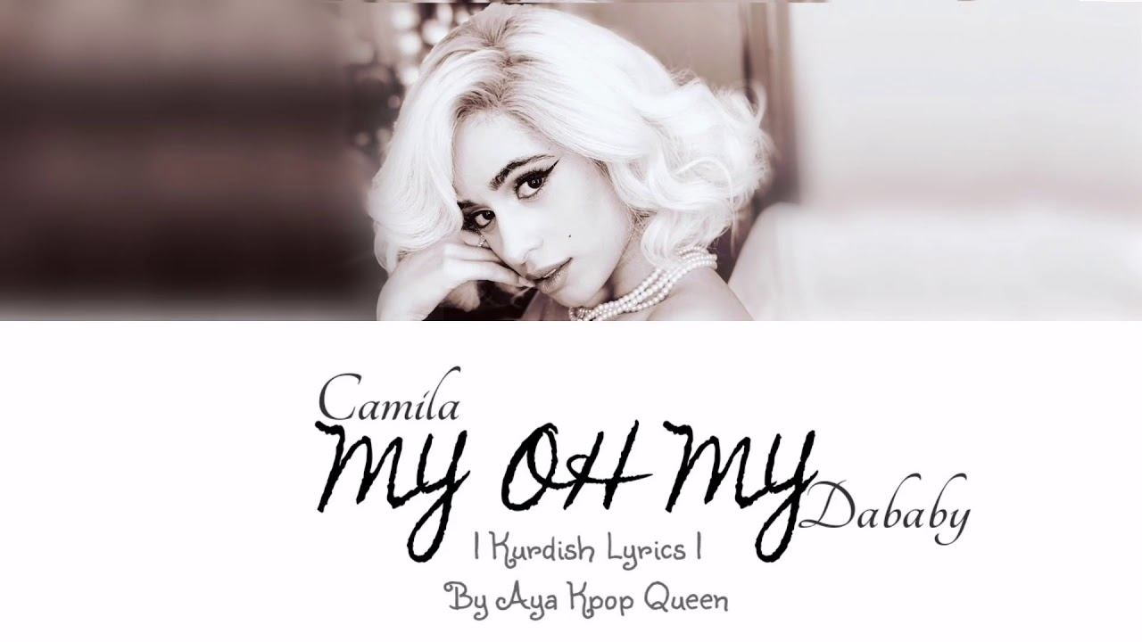 [ Kurdish Lyrics ] Camila - My Oh My ( Ft. DaBaby )