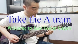 Take the A train - Welcome to Jazz Guitar Green