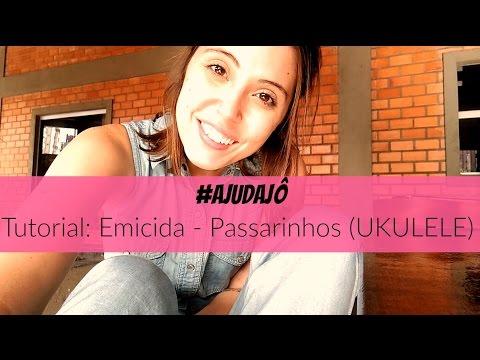#AjudaJô  - Emicida - Passarinhos (Ukulele Tutorial)