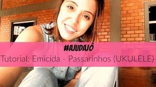 Baixar #AjudaJô  - Emicida - Passarinhos (Ukulele Tutorial)