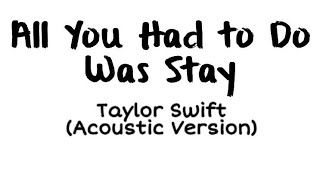 Taylor swift - All You Had To Do Was Stay (Acoustic Version)