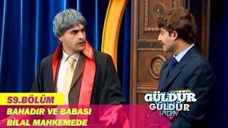 Güldür Güldür Show 59.Bölüm - Bahadır ve Babası Bilal Mahkemede-