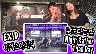 [KPOP REACTION] EXID 이엑스아이디 -- NIGHT RATHER THAN DAY 낮보다는 밤