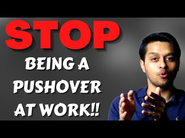 How to Stop Being a Pushover at Work For the Long Term!
