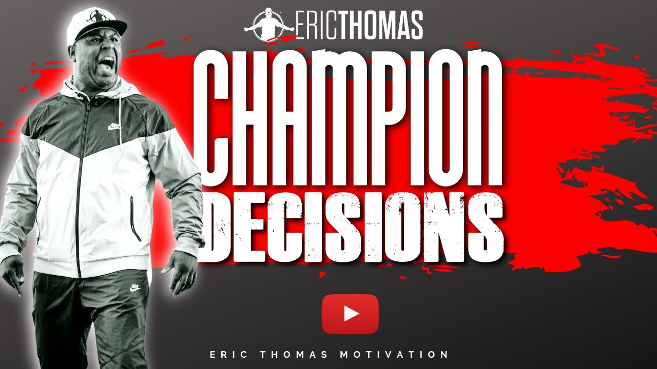 Download Champion Decisions | ERIC THOMAS (POWERFUL MOTIVATIONAL VIDEO)